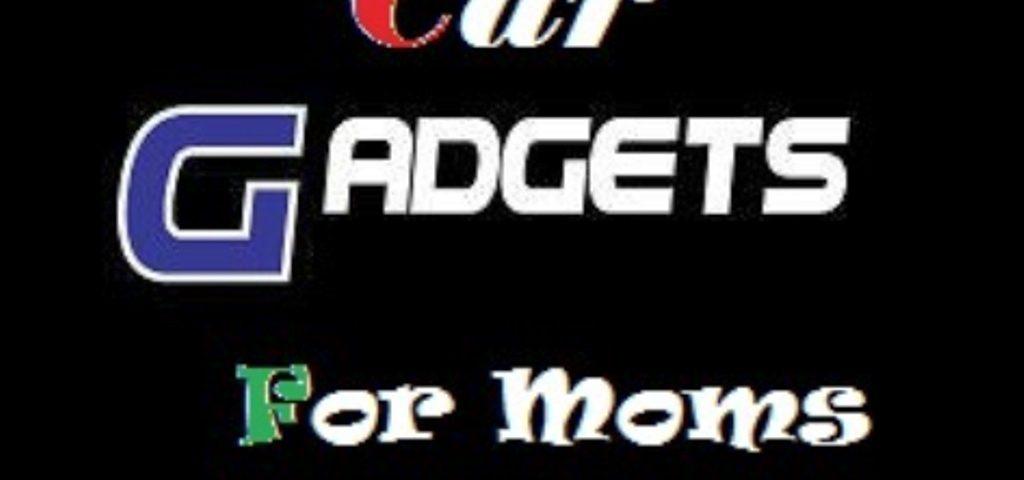 Car Gadgets For Moms