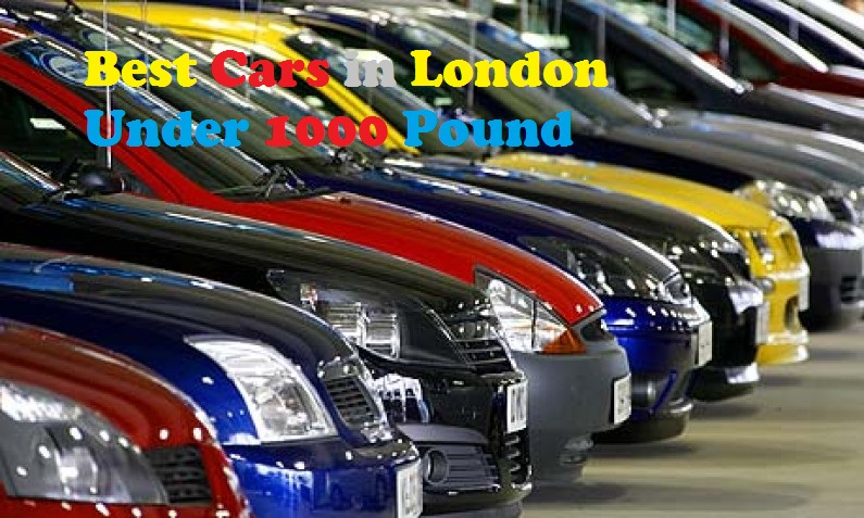 Best Cheap Cars In London Under 1000
