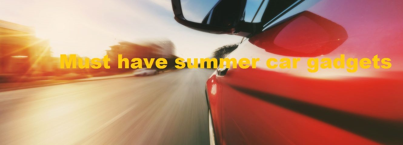 Must have summer car gadgets
