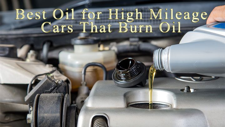 Best Oil for High Mileage Cars That Burn Oil