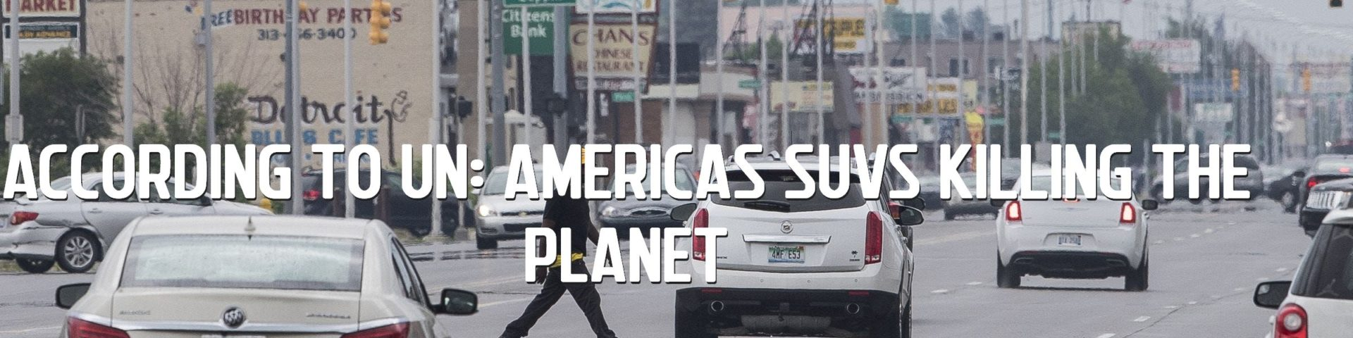According To UN: Americas Suvs Killing The Planet