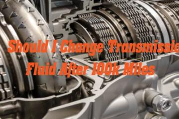 Should I Change Transmission Fluid after 100k Miles