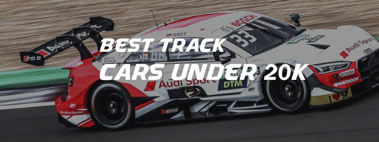 Best Track Cars under 20k